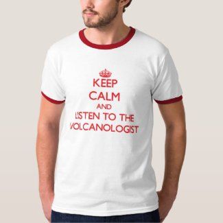 Keep Calm and Listen to the Volcanologist T-Shirt
