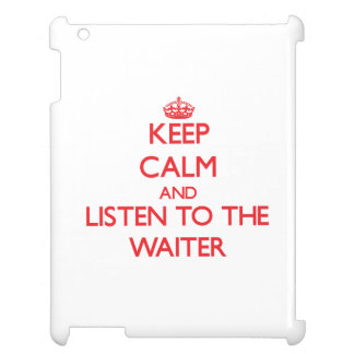 Keep Calm and Listen to the Waiter iPad Cover
