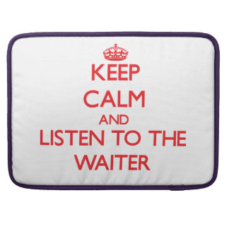 Keep Calm and Listen to the Waiter MacBook Pro Sleeves