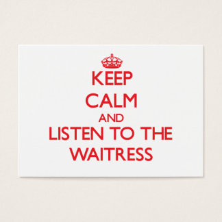 Keep Calm and Listen to the Waitress Business Card