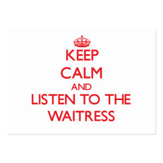 Keep Calm and Listen to the Waitress Business Card Templates