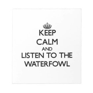 Keep calm and Listen to the Waterfowl Note Pads