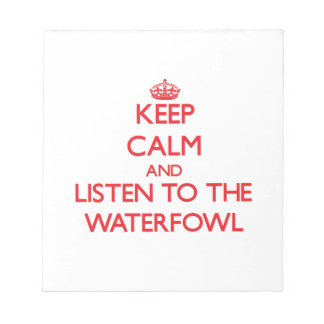 Keep calm and listen to the Waterfowl Memo Notepads