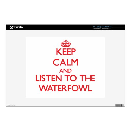 "Keep calm and listen to the Waterfowl Decals For 12"" Laptops"