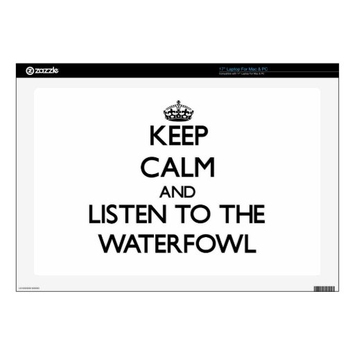 "Keep calm and Listen to the Waterfowl Skins For 17"" Laptops"