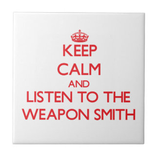 Keep Calm and Listen to the Weapon Smith Tiles