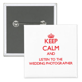 Keep Calm and Listen to the Wedding Photographer Button