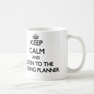 Keep Calm and Listen to the Wedding Planner Classic White Coffee Mug