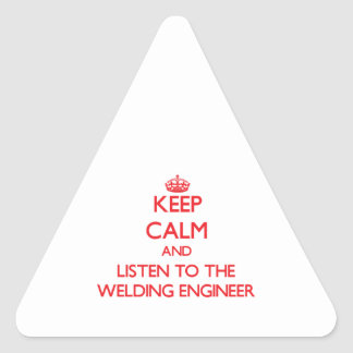 Keep Calm and Listen to the Welding Engineer Triangle Stickers