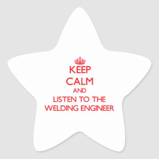 Keep Calm and Listen to the Welding Engineer Star Sticker