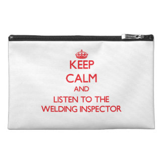 Keep Calm and Listen to the Welding Inspector Travel Accessory Bag