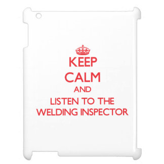 Keep Calm and Listen to the Welding Inspector iPad Cover
