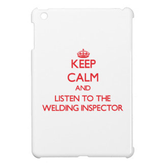 Keep Calm and Listen to the Welding Inspector iPad Mini Covers