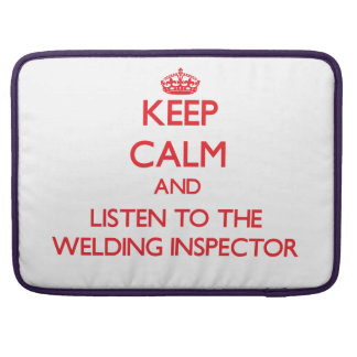 Keep Calm and Listen to the Welding Inspector Sleeve For MacBook Pro