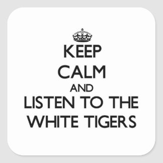 Keep calm and Listen to the White Tigers Square Sticker