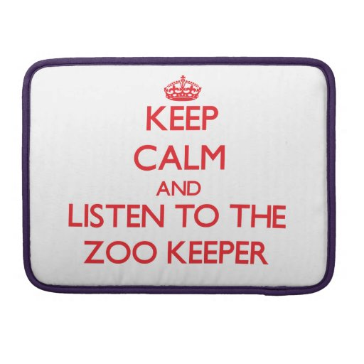 Keep Calm and Listen to the Zoo Keeper Sleeves For MacBook Pro
