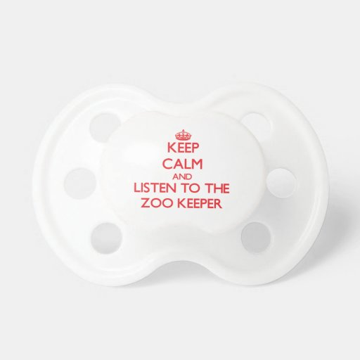 Keep Calm and Listen to the Zoo Keeper Baby Pacifier