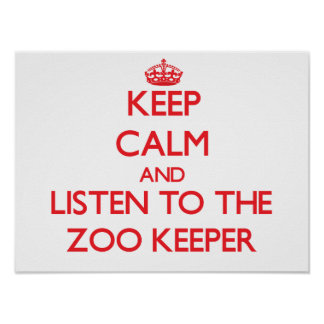 Keep Calm and Listen to the Zoo Keeper Poster