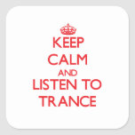 Keep calm and listen to TRANCE Square Sticker