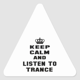 Keep calm and listen to Trance. Triangle Sticker