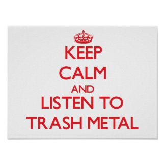 Keep calm and listen to TRASH METAL Poster