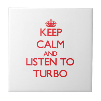 Keep calm and listen to TURBO Tiles