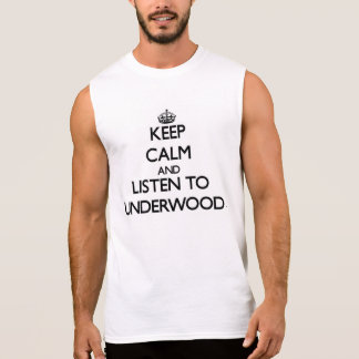 Keep calm and Listen to Underwood Sleeveless Shirt