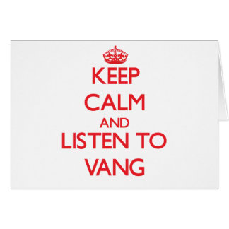 Keep calm and Listen to Vang Greeting Card