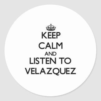 Keep calm and Listen to Velazquez Stickers