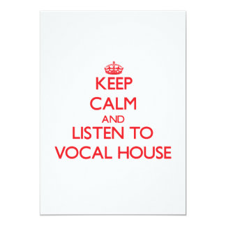 Keep calm and listen to VOCAL HOUSE 5x7 Paper Invitation Card