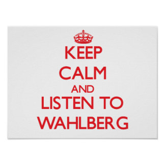 Keep calm and Listen to Wahlberg Posters