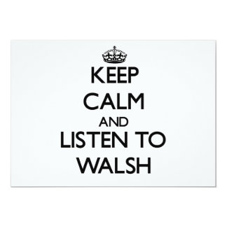 Keep calm and Listen to Walsh Invitations