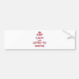 Keep calm and Listen to Wayne Bumper Stickers