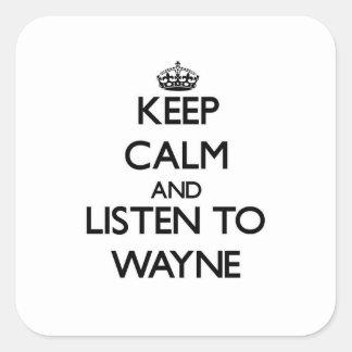 Keep calm and Listen to Wayne Square Sticker