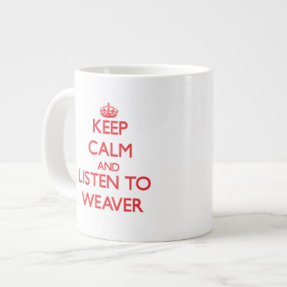 Keep calm and Listen to Weaver Extra Large Mugs