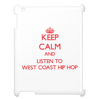 Keep calm and listen to WEST COAST HIP HOP Case For The iPad