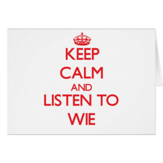 Keep calm and Listen to Wie Card