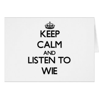 Keep calm and Listen to Wie Greeting Card