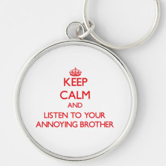 Keep Calm and Listen to  your Annoying Brother Keychains