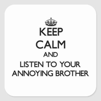 Keep Calm and Listen to  your Annoying Brother Square Stickers