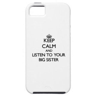 Keep Calm and Listen to  your Big Sister iPhone 5 Cases