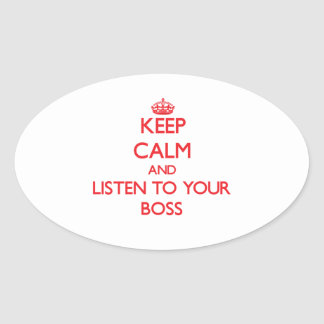 Keep Calm and Listen to  your Boss Oval Sticker