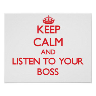 Keep Calm and Listen to your Boss Poster