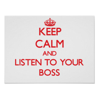 Keep Calm and Listen to your Boss Posters