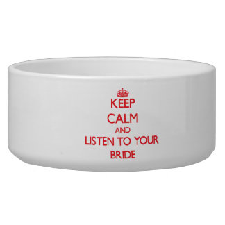 Keep Calm and Listen to  your Bride Dog Food Bowls