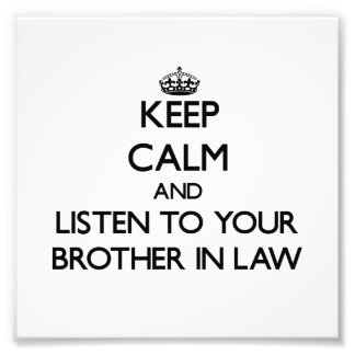 Keep Calm and Listen to  your Brother-in-Law Photo Print