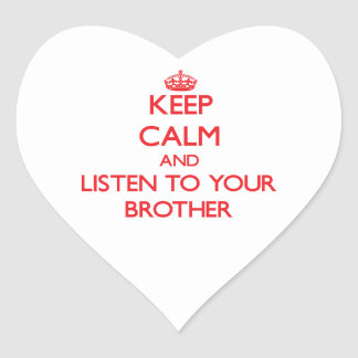 Keep Calm and Listen to  your Brother Heart Sticker
