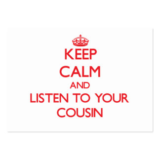 Keep Calm and Listen to  your Cousin Business Card Template