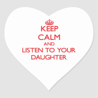 Keep Calm and Listen to  your Daughter Heart Sticker