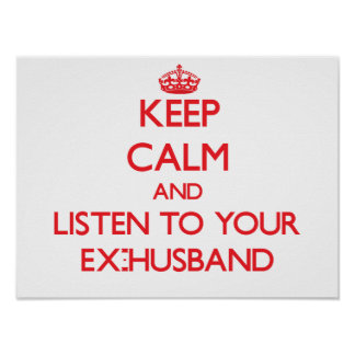 Keep Calm and Listen to  your Ex-Husband Posters